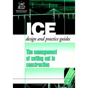 The Management of Setting Out in Construction by Institution of Civil Engineers & Of Civil