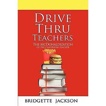 Drive Thru Teachers The McDonaldization of the Classroom Teacher by Jackson & Bridgette