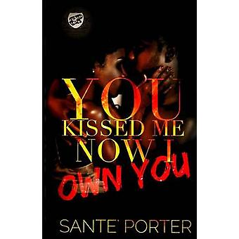You Kissed Me Now I Own You The Cartel Publications Presents by Porter & Sante