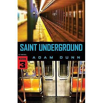 Saint Underground The More Series Book 3 by Dunn & Adam