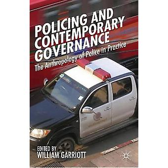 Policing and Contemporary Governance The Anthropology of Police in Practice by Garriott & William