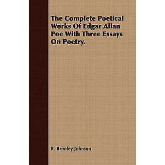 The Complete Poetical Works Of Edgar Allan Poe With Three Essays On Poetry. by Johnson & R. Brimley