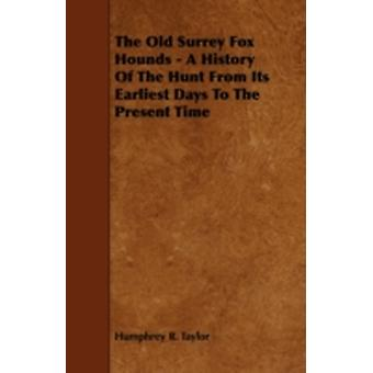 The Old Surrey Fox Hounds  A History Of The Hunt From Its Earliest Days To The Present Time by Taylor & Humphrey R.