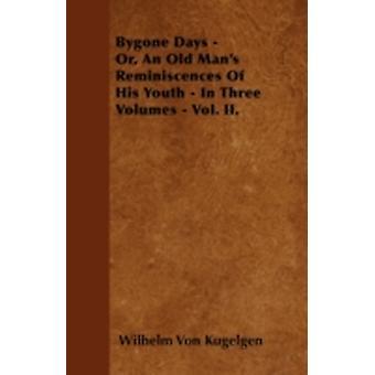 Bygone Days  Or An Old Mans Reminiscences Of His Youth  In Three Volumes  Vol. II. by Kugelgen & Wilhelm Von