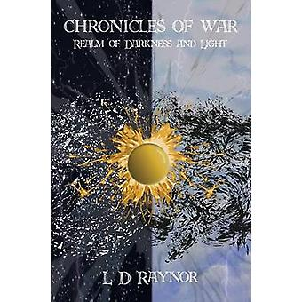 Chronicles of War Realm of Darkness and Light by Raynor & L D