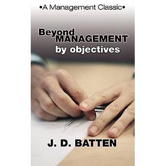 Beyond Management by Objectives A Management Classic by Batten & Joe D.