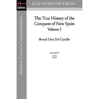 The True History of the Conquest of New Spain Volume 1 by Diaz Del Castillo & Bernal