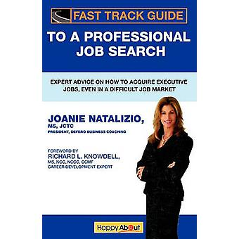Fast Track Guide to a Professional Job Search Expert Advice on How to Acquire Executive Jobs Even in a Difficult Job Market by Natalizio & Joanie