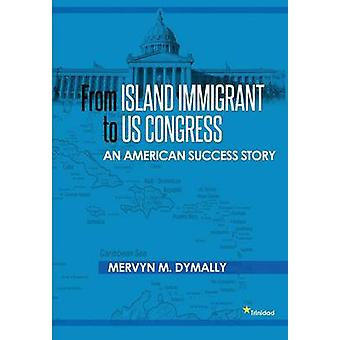 From Island Immigrant to Us Congress An American Success Story by Dymally & Mervyn