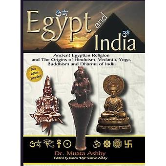 Egypt and India Ancient Egyptian Religion and The Origins of Hinduism Vedanta Yoga Buddhism and Dharma of India by Ashby & Muata