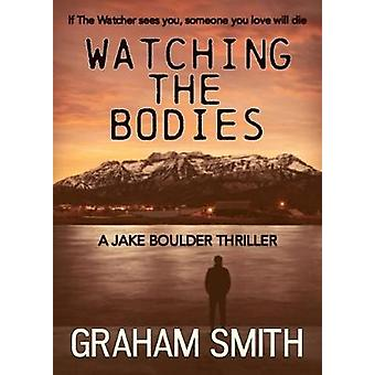 Watching the Bodies by Smith & Graham