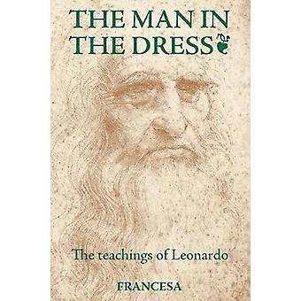 The Man in the Dress The teachings of Leonardo by Francesa