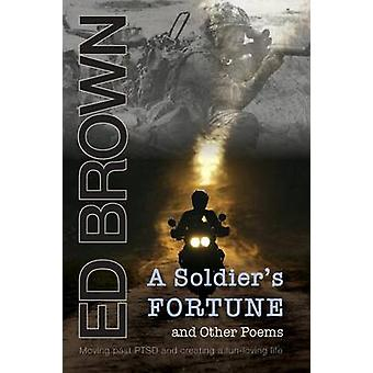 A Soldiers Fortune and Other Poems Moving Past Ptsd and Creating a FunLoving Life by Brown & Ed