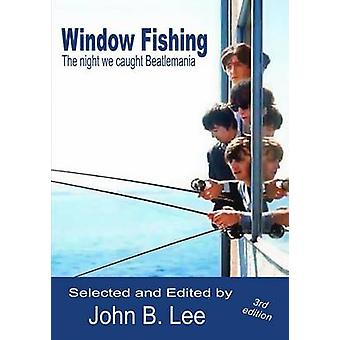 Window Fishing The night we caught Beatlemania  Third Edition by Lee & John B.