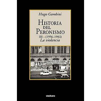 Historia del peronismo III 19561983la violencia by Gambini & Hugo