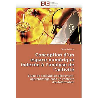 Conception DUn Espace Numerique Indexee A LAnalyse de LActivite by LeBlanc & Serge