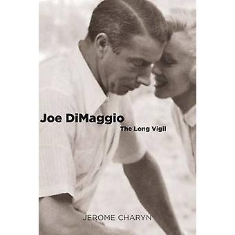 Joe DiMaggio  The Long Vigil by Jerome Charyn