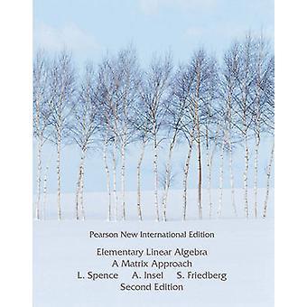 Elementary Linear Algebra Pearson New International Edition by Lawrence E Spence & Arnold J Insel & Stephen H Friedberg