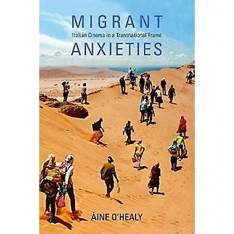 Migrant Anxieties - Italian Cinema in a Transnational Frame by Aine O'