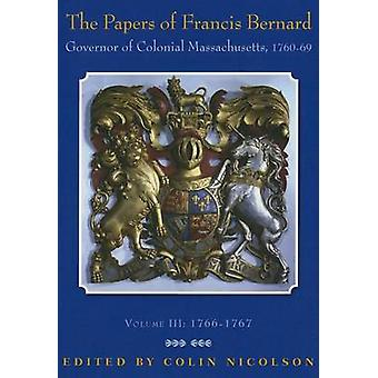 The Papers of Francis Bernard - Governor of Colonial Massachusetts - 1