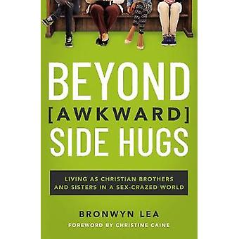 Beyond Awkward Side Hugs - Living as Christian Brothers and Sisters in