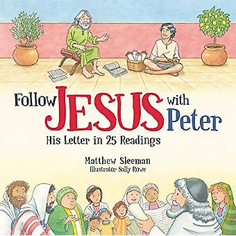 Follow Jesus With Peter - His Letter in 25 Readings by Matthew Sleeman