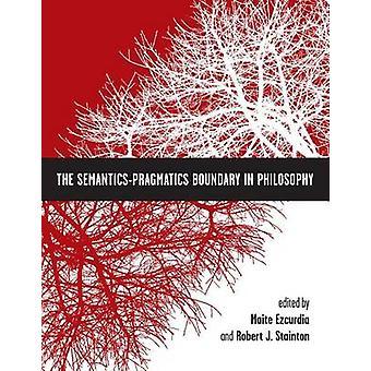 The Semantics-Pragmatics Boundary in Philosophy by Maite Ezcurdia - R