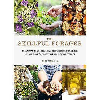 Skillful Forager - Essential Techniques for Responsible Foraging and M
