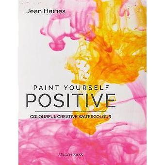 Paint Yourself Positive (Hbk) - Acquerello creativo colorato di Jean