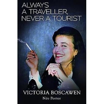 Always a Traveller - Never a Tourist by Victoria Boscawen nee Porter