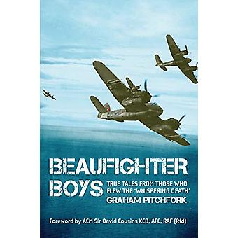 Beaufighter Boys - True Tales from those who flew Bristol's Mighty Twi