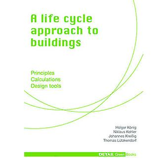 A life cycle approach to buildings - Principles - Calculations - Desig
