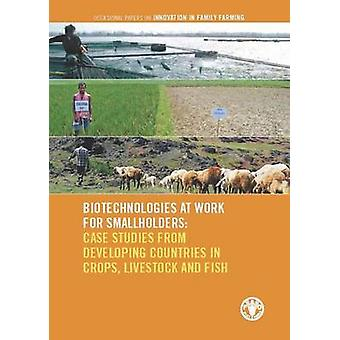 Biotechnologies at Work for Smallholders - Case Studies from Developin