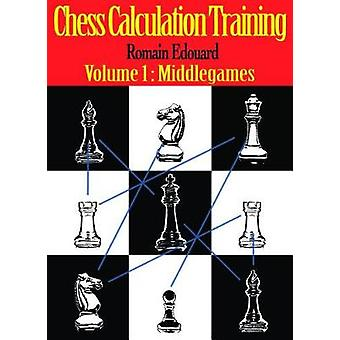 Chess Calculation Training - Middlegame by Romain Edouard - 9789492510