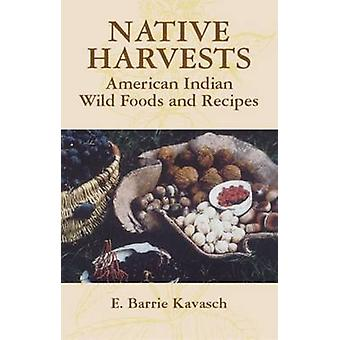 Native Harvests - American Indian Wild Foods and Recipes by E. Barrie