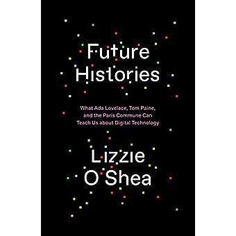 Future Histories - What Ada Lovelace - Tom Paine - and the Paris Commu