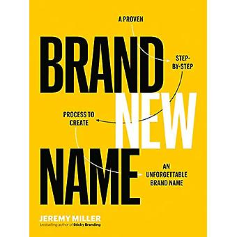 Brand New Name - A Proven - Step-by-Step Process to Create an Unforget