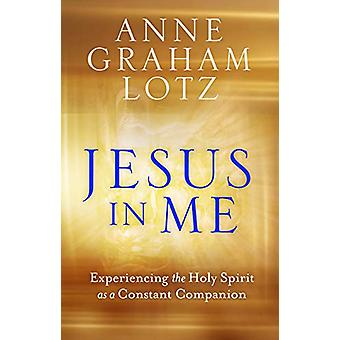 Jesus in Me - Experiencing the Holy Spirit as a Constant Companion by