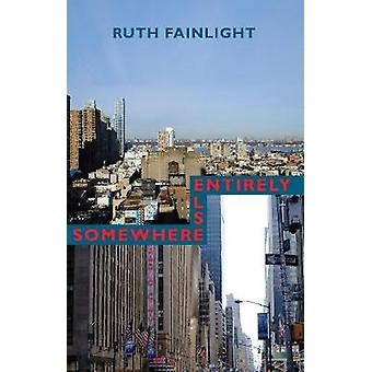 Somewhere Else Entirely by Ruth Fainlight - 9781780374383 Book