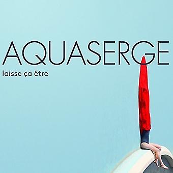 Aquaserge - Laisse Ca Etre [CD] USA import
