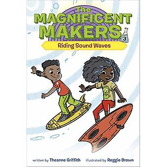 Magnificent Makers 3 Riding Sound Waves by Griffith & Theanne