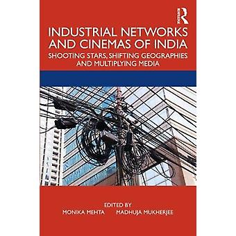 Industrial Networks and Cinemas of India by Edited by Madhuja Mukherjee Edited by Monika Mehta