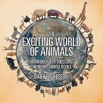 The Exciting World of Animals - Workbook for Toddlers Children's Anim