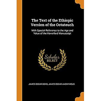 The Text of the Ethiopic Version of the Octateuch: With Special Reference to the Age and Value of the Haverford Manuscript
