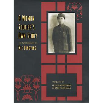 A Woman Soldiers Own Story by Bingying Xie