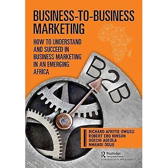 BusinesstoBusiness Marketing av Richard Afriyie OwusuRobert HinsonOgechi AdeolaNnamdi Oguji