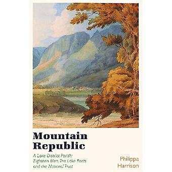 Mountain Republic A Lake District Parish  Eighteen Men The Lake Poets and the National Trust