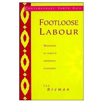 Footloose Labour: Working in India's Informal Economy