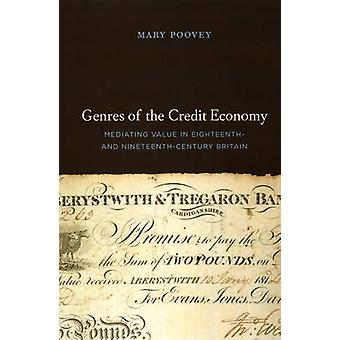Genres of the Credit Economy - Mediating Value in Eighteenth- and Nine