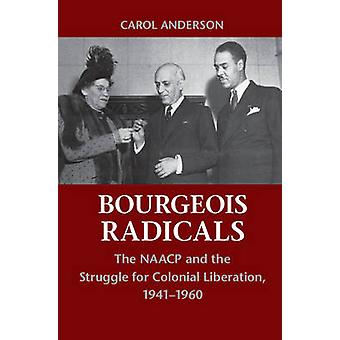 The Bourgeois Radicals - The NAACP and the Struggle for Colonial Liber